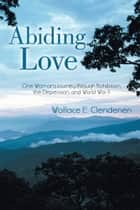 Abiding Love ebook by Wallace E. Clendenen
