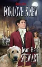 For Love is New ebook by Jean Hart Stewart