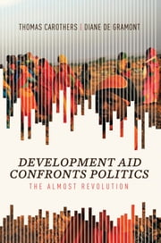 Development Aid Confronts Politics - The Almost Revolution ebook by Thomas Carothers,Diane de Gramont