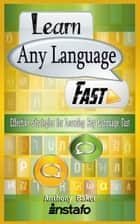 Learn Any Language Fast: Effective Strategies for Learning Any Language Fast ebook by Instafo, Anthony Baker