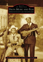 Delta Music and Film - Jefferson County and the Lowlands ebook by Jimmy Cunningham, Jr.,Donna Cunningham
