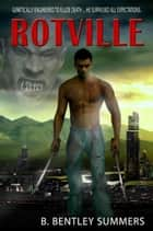 Rotville ebook by B. Bentley Summers