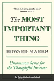 The Most Important Thing - Uncommon Sense for the Thoughtful Investor ebook by Howard Marks