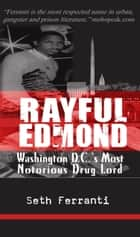 Rayful Edmond: Washington DC's Most Notorious Drug Lord ebook by Seth Ferranti