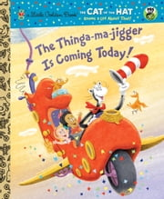 The Thinga-ma-jigger is Coming Today! (Dr. Seuss/Cat in the Hat) ebook by Tish Rabe,Christopher Moroney