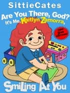 Are You There, God? It's Me, Kaitlyn Zamorra, Smiling at You ebook by SittieCates