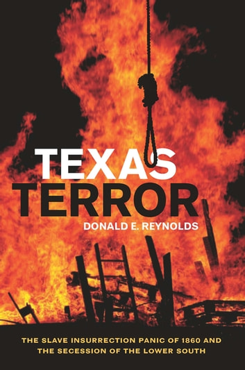 Texas Terror - The Slave Insurrection Panic of 1860 and the Secession of the Lower South ebook by Donald E. Reynolds