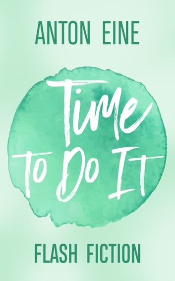 Time to Do It ebook by Anton Eine