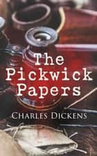 The Pickwick Papers - Illustrated Edition ebook by Charles Dickens