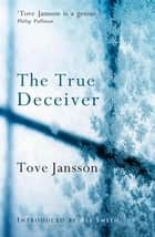 The True Deceiver ebook by Tove Jansson, Thomas Teal, Ali Smith