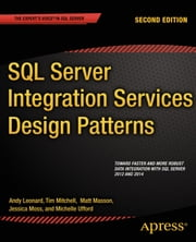 SQL Server Integration Services Design Patterns ebook by Tim Mitchell,Matt Masson,Andy Leonard,Jessica Moss,Michelle Ufford