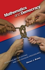 Mathematics and Democracy: Designing Better Voting and Fair-Division Procedures ebook by Brams, Steven J.