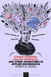 Towing Icebergs, Falling Dominoes, and Other Adventures in Applied Mathematics (New in Paperback) ebook by Robert B. Banks