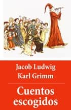 Cuentos escogidos (con índice activo) ebook by Jacob Ludwig Karl  Grimm