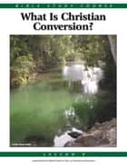 Bible Study Lesson 8 - What is Christian Conversion? ebook by United Church of God