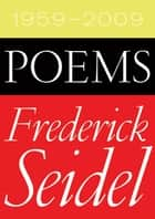 Poems 1959-2009 ebook by Frederick Seidel