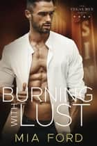 Burning with Lust - Vegas Men, #1 ebook by Mia Ford
