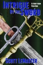 Intrigue by the Sword ebook by Scott LeMaster