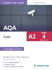 AQA A2 Law Student Unit Guide New Edition: Unit 4 (Section C) Concepts of Law ebook by Peter Darwent, Jennifer Currer