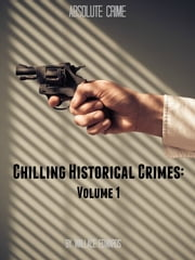 Chilling Historical Crimes: Volume 1 ebook by Wallace Edwards