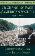 The Changing Face of American Society - 1945–2000 ebook by Christopher Collier, James Lincoln Collier
