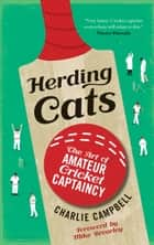 Herding Cats - The Art of Amateur Cricket Captaincy ebook by Charlie Campbell