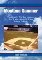 Montana Summer - The Boys in the Bus Leagues and a Mish-Mash of Other Things to Read ebook by