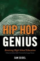 Hip Hop Genius - Remixing High School Education ebook by Sam Seidel, George Clinton, Herbert Kohl