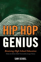 Hip Hop Genius - Remixing High School Education ebook by Sam Seidel,Herbert Kohl