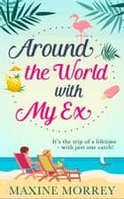 Around the World with My Ex ebook by Maxine Morrey