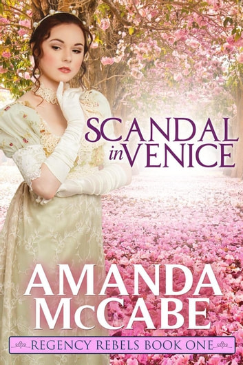 Scandal in Venice - The Regency Rebels, #1 ebook by Amanda McCabe