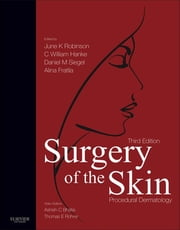 Surgery of the Skin E-Book - Procedural Dermatology ebook by June K. Robinson, MD,C. William Hanke, MD, MPH, FACP,Daniel Mark Siegel, MD, MS(Management and Policy),Alina Fratila, MD,Ashish C Bhatia, MD, FAAD,Thomas E. Rohrer, MD