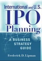 International and US IPO Planning - A Business Strategy Guide ebook by Frederick D. Lipman