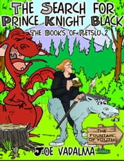 THE SEARCH FOR PRINCE KNIGHT BLACK - THE BOOKS OF RETSLU II ebook by Joe Vadalma