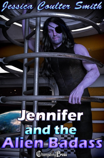 Jennifer and the Alien Badass ebook by Jessica Coulter Smith