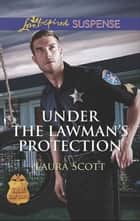 Under the Lawman's Protection (Mills & Boon Love Inspired Suspense) (SWAT: Top Cops, Book 3) ekitaplar by Laura Scott