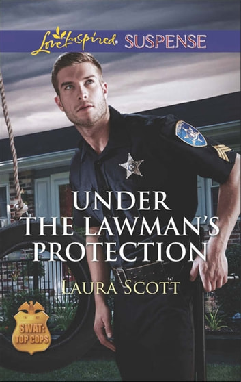 Under the Lawman's Protection (Mills & Boon Love Inspired Suspense) (SWAT: Top Cops, Book 3) eBook by Laura Scott