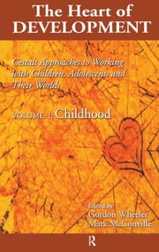 Heart of Development, V. 1 - Early and Middle Childhood ebook by Gordon Wheeler,Mark McConville