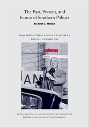 The Past, Present, and Future of Southern Politics - An article from Southern Cultures 18:3, Fall 2012: The Politics Issue ebook by Seth C. McKee