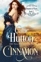 Prisoners of Love: Cinnamon ebook by Callie Hutton