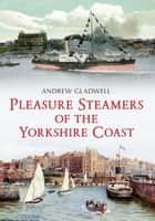 Pleasure Steamers of the Yorkshire Coast ebook by Andrew Gladwell