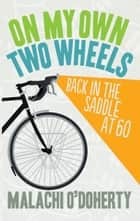 On My Own Two Wheels: Back in the Saddle at 60 ebooks by Malachi O'Doherty