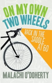 On My Own Two Wheels: Back in the Saddle at 60 ebook by Malachi O'Doherty