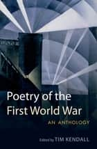Poetry of the First World War: An Anthology ebook by Tim Kendall