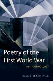 Poetry of the First World War: An Anthology - An Anthology ebook by Tim Kendall