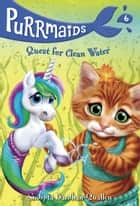 Purrmaids #6: Quest for Clean Water ebook by Sudipta Bardhan-Quallen