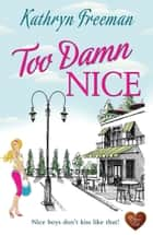 Too Damn Nice ebook by Kathryn Freeman