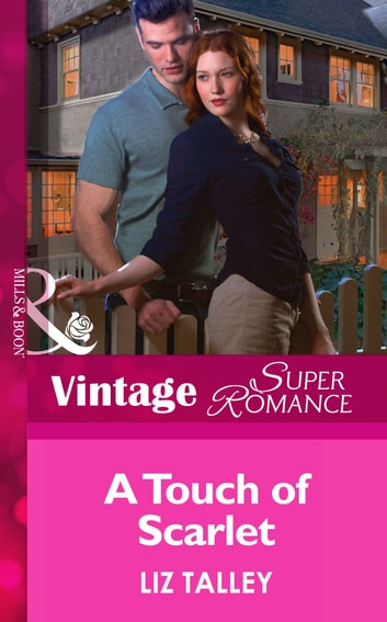A Touch of Scarlet (Mills & Boon Vintage Superromance) (Hometown U.S.A., Book 24) ebook by Liz Talley