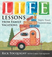 Life Lessons from Family Vacations - Trips That Transform ebook by Rick Tocquigny,Carla Tocquigny
