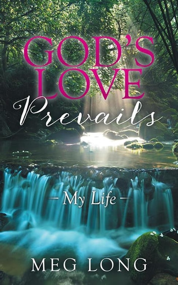 God'S Love Prevails - My Life ebook by Meg Long